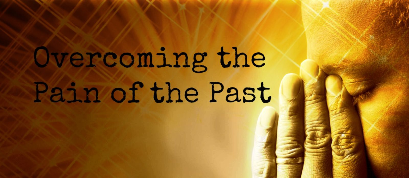 10 Tips for Overcoming the Pain of the Past